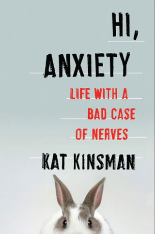 Hi, Anxiety by Kat Kinsman