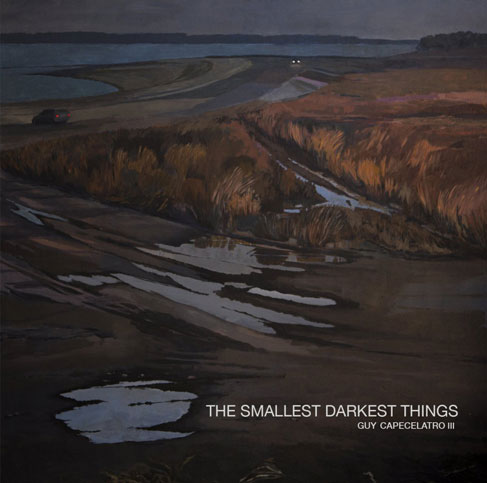 The Smallest Darkest Things by Guy Capecelatro III