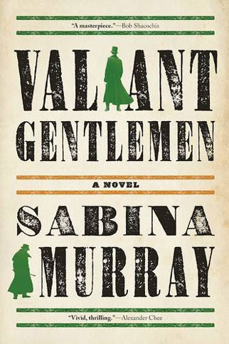 Valiant Gentlemen by Sabina Murray