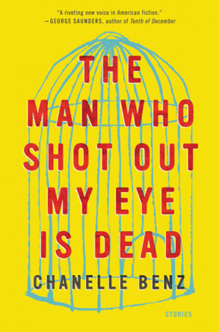 The Man Who Shot My Eye Out Is Dead by Chanelle Benz