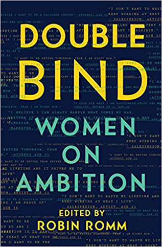 Double Bind Women on Ambition edited by Robin Romm