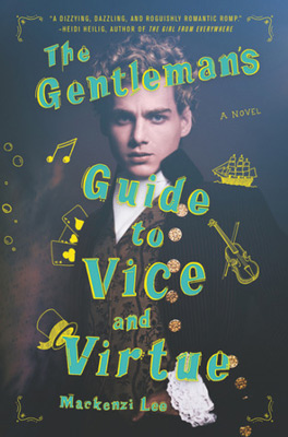 Gentleman's Guide to Vice and Virtue by Mackenzie Lee